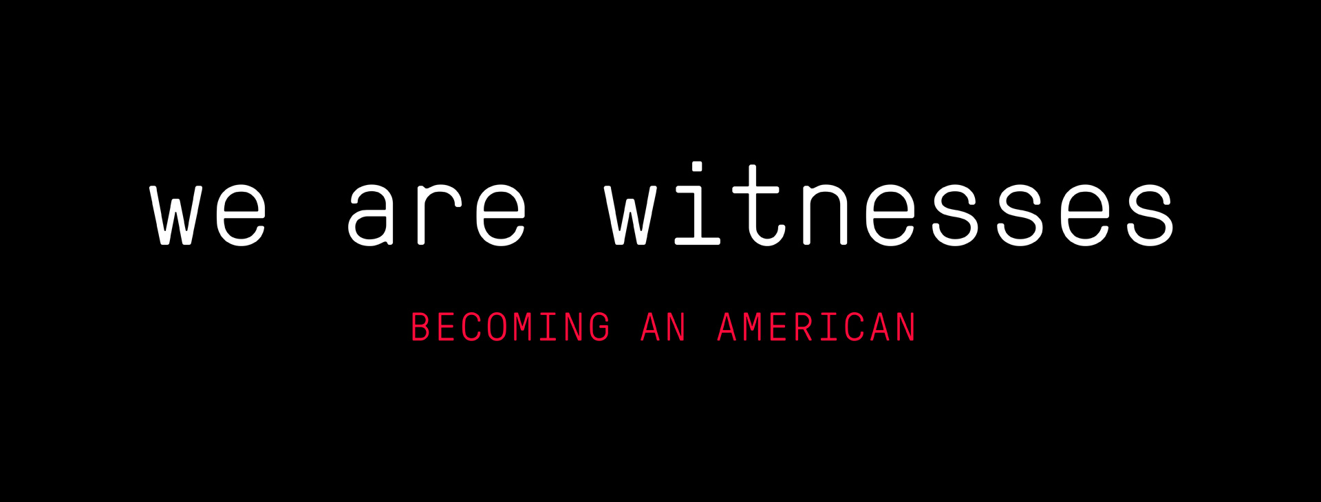 "In partnership with The Marshall Project, we go beyond the headlines in ""We Are Witnesses: Becoming an American,"" to explore the immigration system in the U.S."