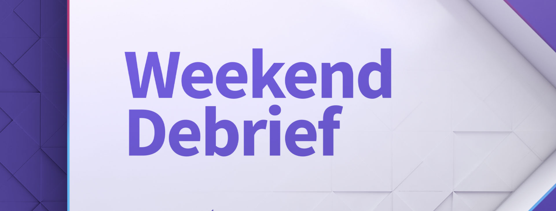 Weekend Debrief