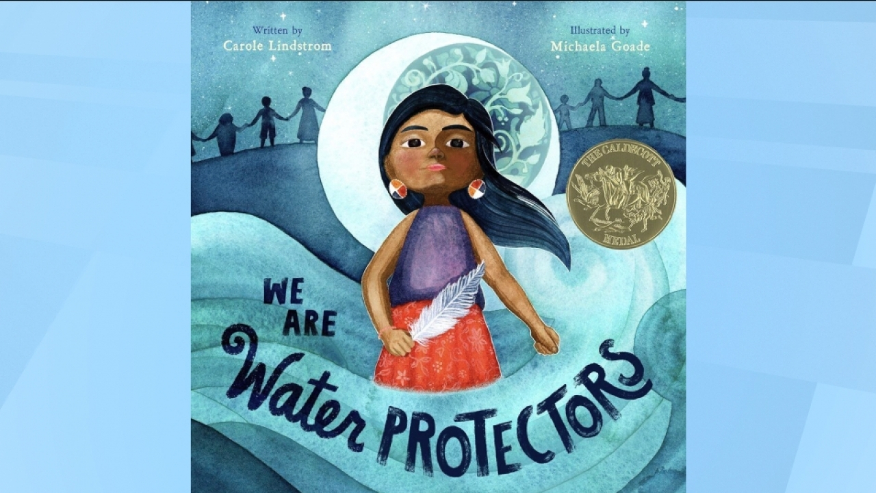 """""""We Are Water Protectors,"""" written by Carol Lindstrom and illustrated by Michaela Goade"""